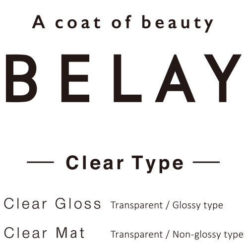 BELAY 【Clear Gloss】Transparent/Glossy type 【Clear Mat】Transparent/Non-glossy type